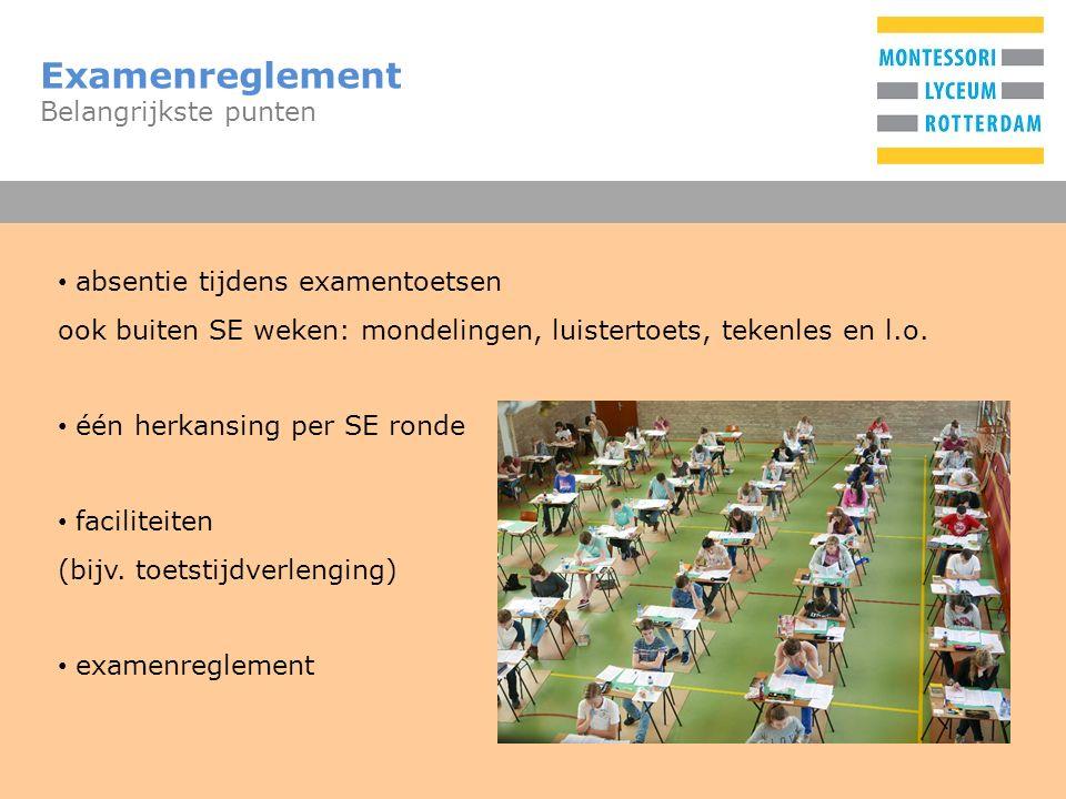 T Examenreglement Belangrijkste punten absentie tijdens examentoetsen ook buiten SE weken: mondelingen, luistertoets, tekenles en l.o. één herkansing