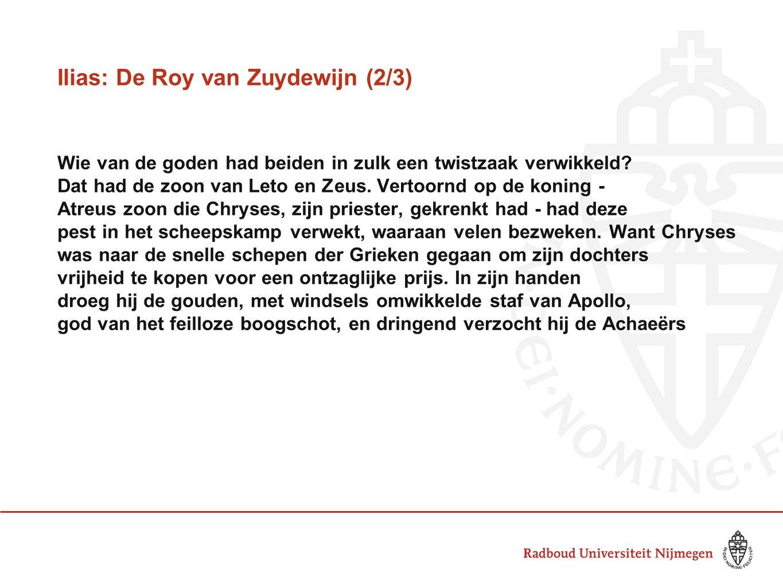 Ilias: De Roy van Zuydewijn (2/3) Wie van de goden had beiden in zulk een twistzaak verwikkeld.