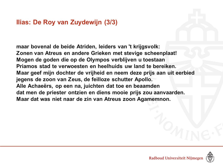 Ilias: De Roy van Zuydewijn (3/3) maar bovenal de beide Atriden, leiders van t krijgsvolk: Zonen van Atreus en andere Grieken met stevige scheenplaat.