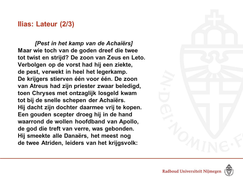 Ilias: Lateur (2/3) [Pest in het kamp van de Achaiërs] Maar wie toch van de goden dreef die twee tot twist en strijd.