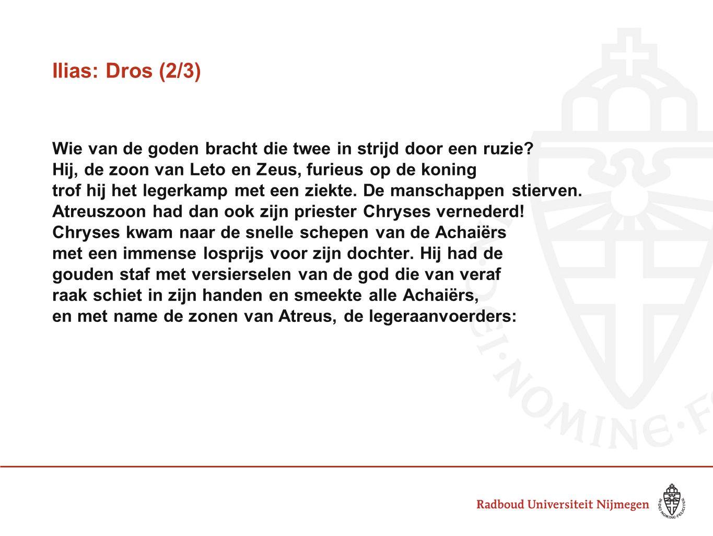 Ilias: Dros (2/3) Wie van de goden bracht die twee in strijd door een ruzie.