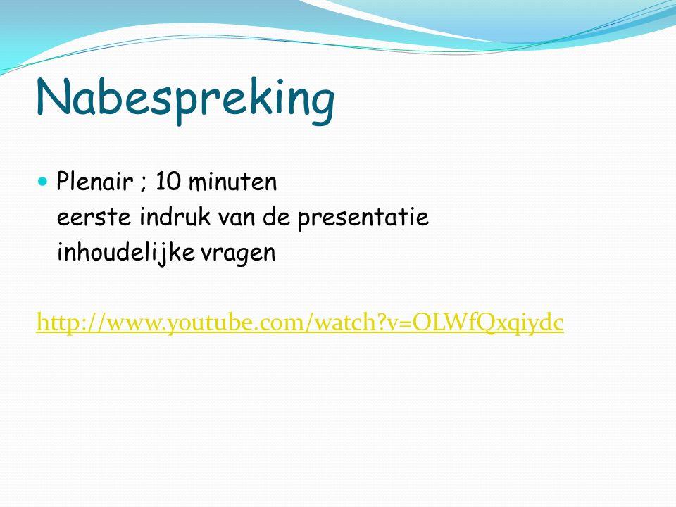 Nabespreking Plenair ; 10 minuten eerste indruk van de presentatie inhoudelijke vragen http://www.youtube.com/watch?v=OLWfQxqiydc