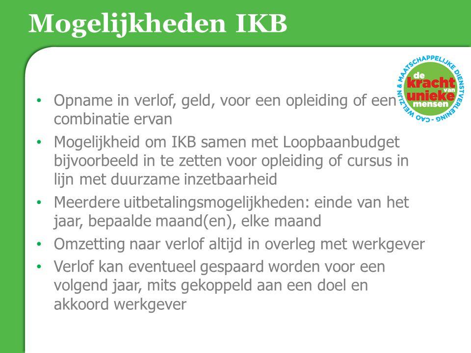 Mogelijkheden IKB Opname in verlof, geld, voor een opleiding of een combinatie ervan Mogelijkheid om IKB samen met Loopbaanbudget bijvoorbeeld in te z