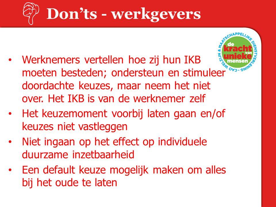 Don'ts - werkgevers Werknemers vertellen hoe zij hun IKB moeten besteden; ondersteun en stimuleer doordachte keuzes, maar neem het niet over.