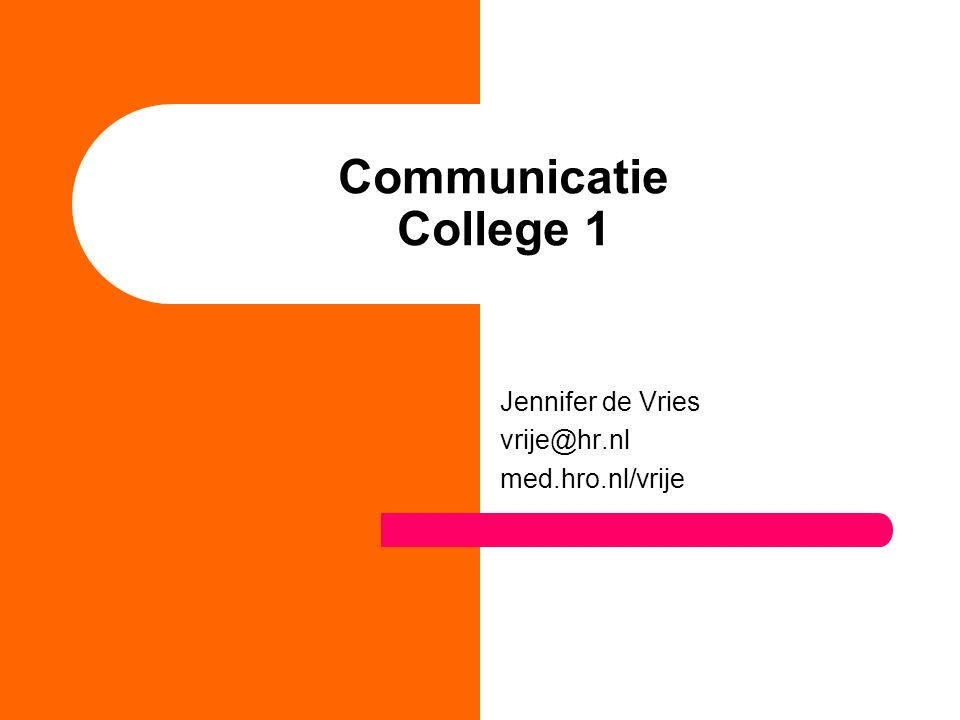 Communicatie College 1 Jennifer de Vries vrije@hr.nl med.hro.nl/vrije