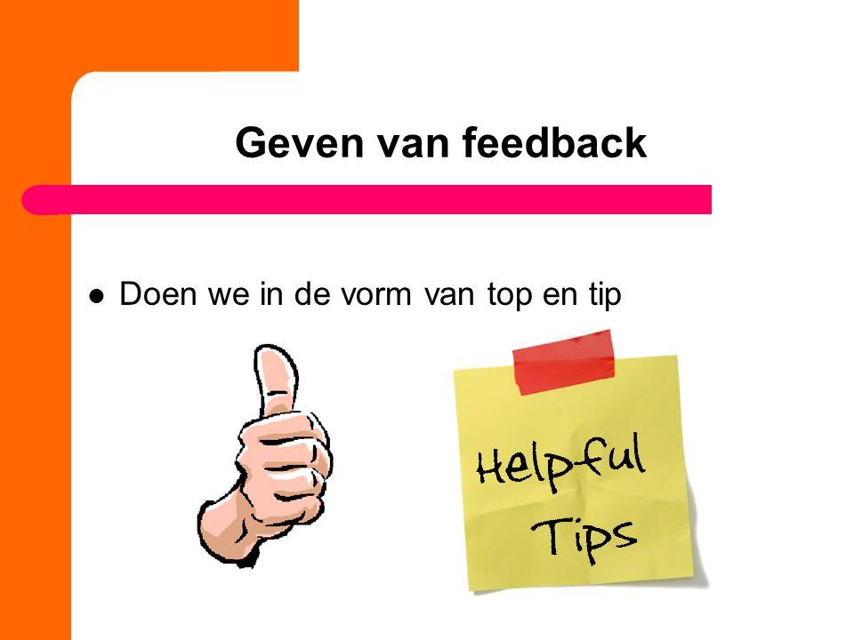Geven van feedback Doen we in de vorm van top en tip
