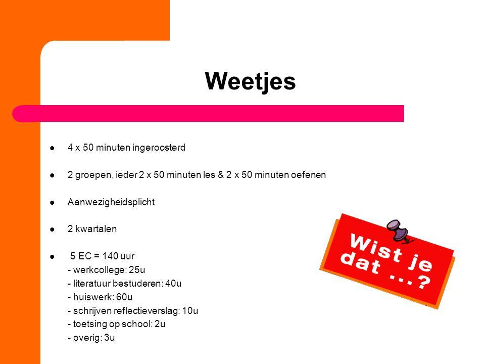Weetjes 4 x 50 minuten ingeroosterd 2 groepen, ieder 2 x 50 minuten les & 2 x 50 minuten oefenen Aanwezigheidsplicht 2 kwartalen 5 EC = 140 uur - werk