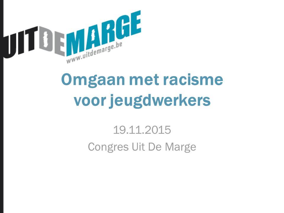 Omgaan met racisme voor jeugdwerkers 19.11.2015 Congres Uit De Marge