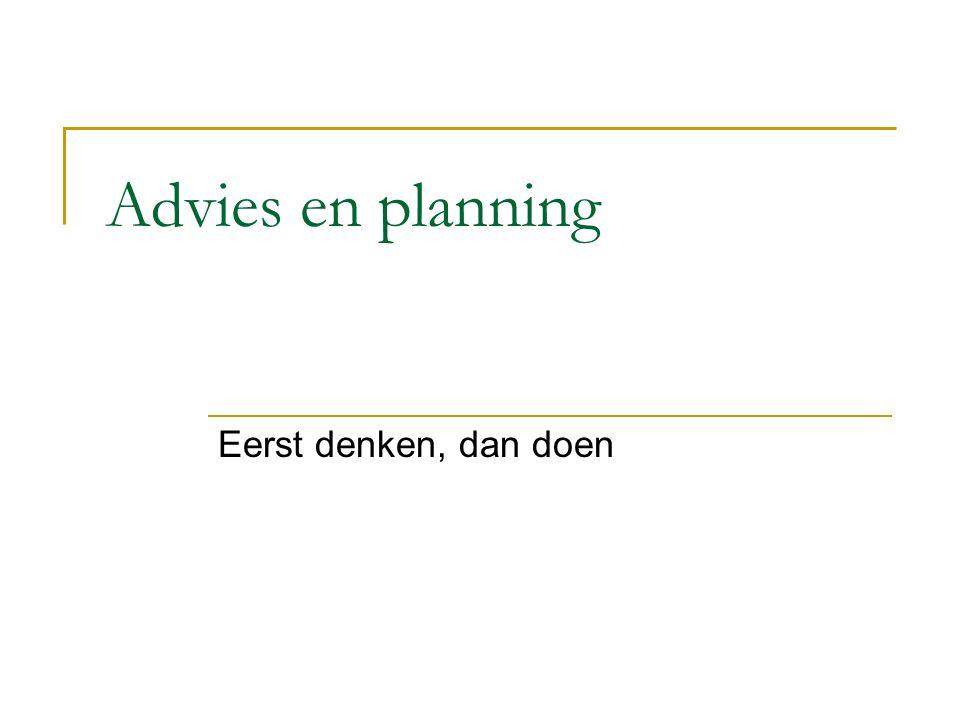 Advies en planning Eerst denken, dan doen