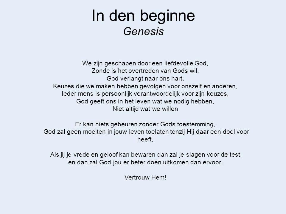 In den beginne Genesis We zijn geschapen door een liefdevolle God, Zonde is het overtreden van Gods wil, God verlangt naar ons hart, Keuzes die we mak