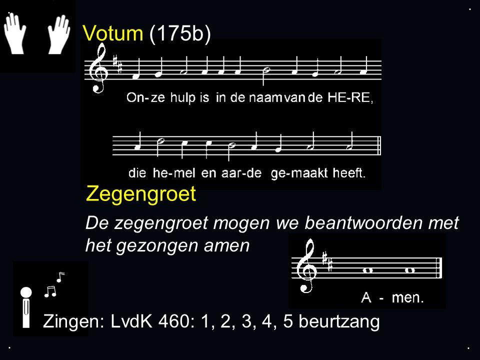 Votum (175b) Zegengroet De zegengroet mogen we beantwoorden met het gezongen amen Zingen: LvdK 460: 1, 2, 3, 4, 5 beurtzang....