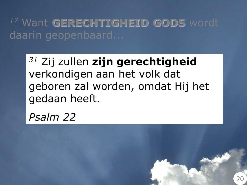 GERECHTIGHEID GODS 17 Want GERECHTIGHEID GODS wordt daarin geopenbaard... 31 Zij zullen zijn gerechtigheid verkondigen aan het volk dat geboren zal wo