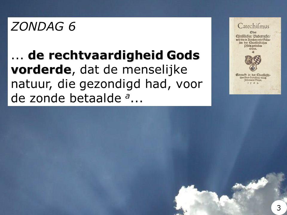 ZONDAG 6 de rechtvaardigheid Gods vorderde... de rechtvaardigheid Gods vorderde, dat de menselijke natuur, die gezondigd had, voor de zonde betaalde a