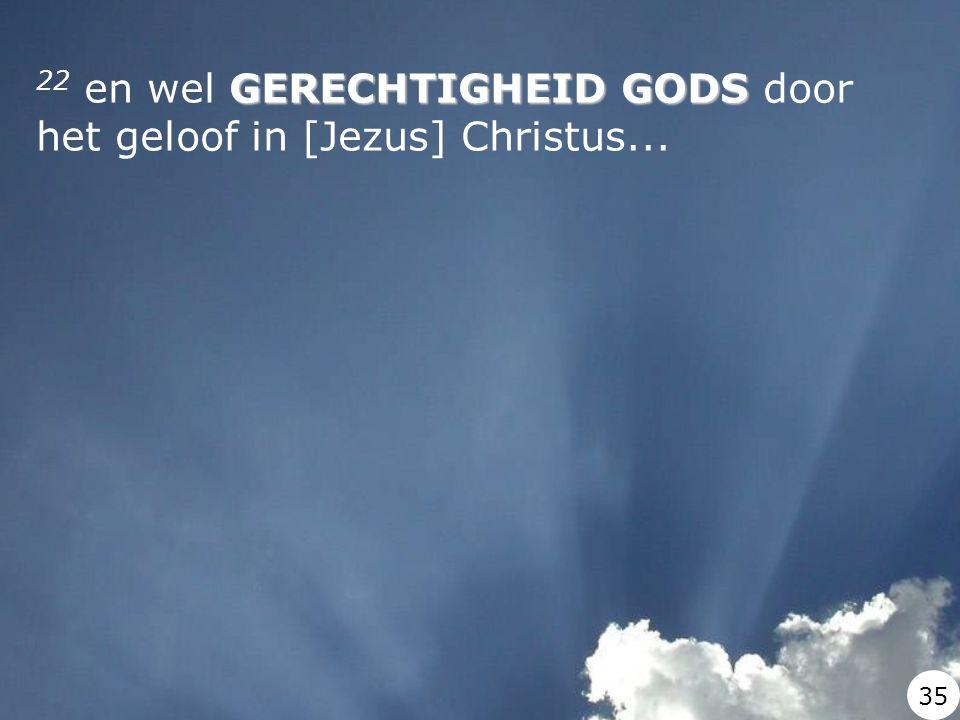 GERECHTIGHEID GODS 22 en wel GERECHTIGHEID GODS door het geloof in [Jezus] Christus... 35