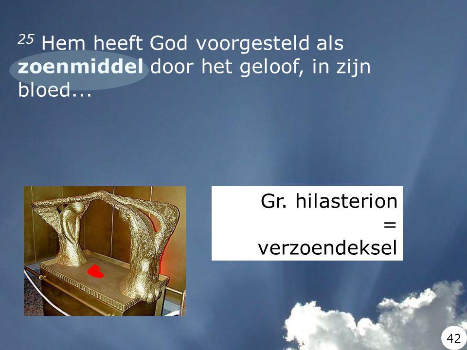 25 Hem heeft God voorgesteld als zoenmiddel door het geloof, in zijn bloed... Gr. hilasterion = verzoendeksel 42