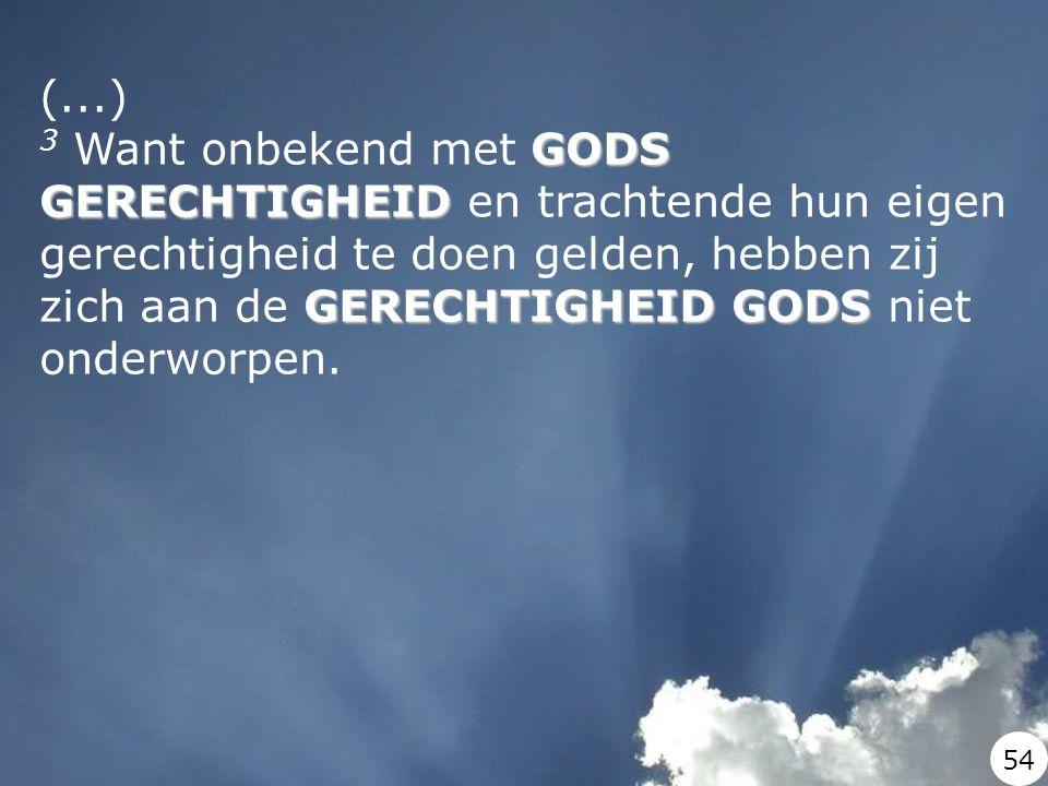 (...) GODS GERECHTIGHEID GERECHTIGHEID GODS 3 Want onbekend met GODS GERECHTIGHEID en trachtende hun eigen gerechtigheid te doen gelden, hebben zij zi