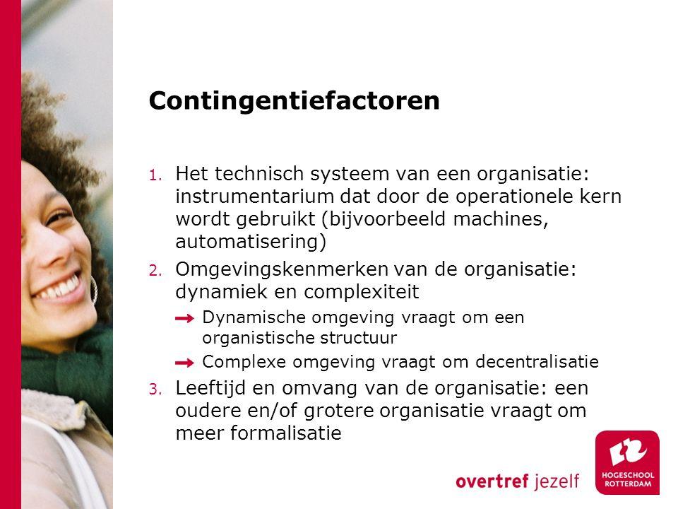 Contingentiefactoren 1. Het technisch systeem van een organisatie: instrumentarium dat door de operationele kern wordt gebruikt (bijvoorbeeld machines