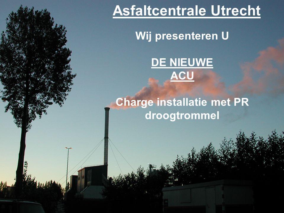 Asfaltcentrale Utrecht Wij presenteren U DE NIEUWE ACU Charge installatie met PR droogtrommel