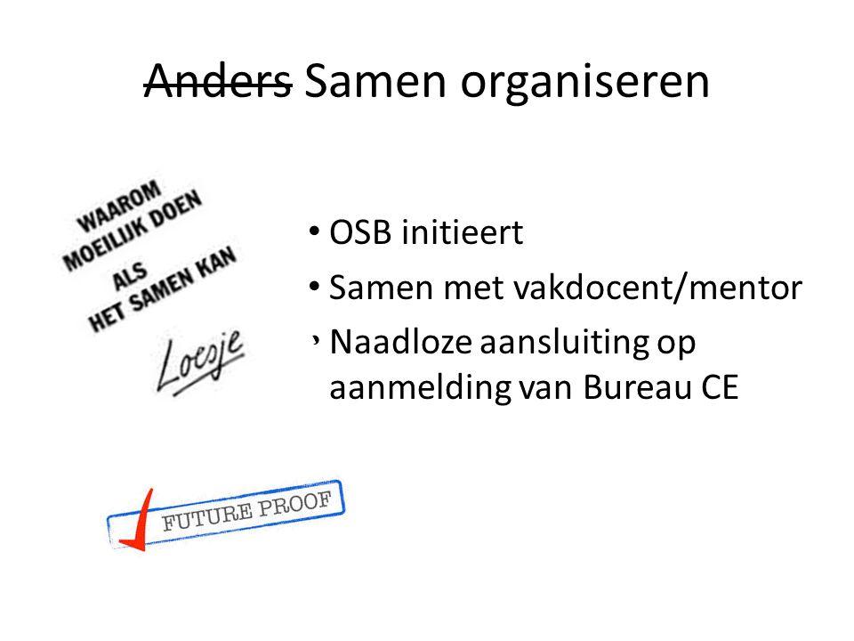 Anders Samen organiseren OSB initieert Samen met vakdocent/mentor Naadloze aansluiting op aanmelding van Bureau CE