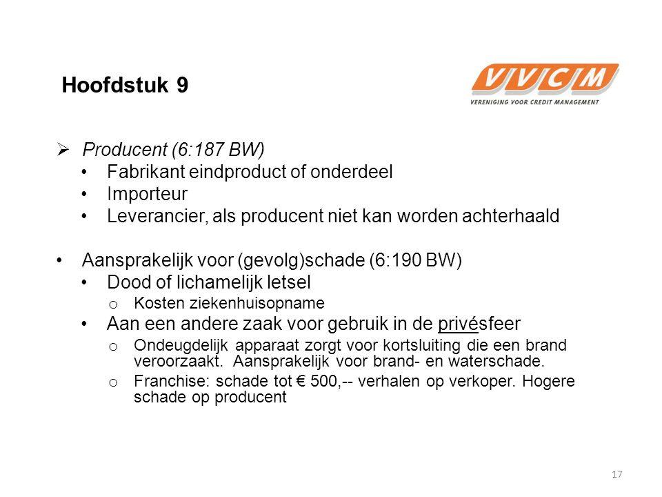 Hoofdstuk 9  Producent (6:187 BW) Fabrikant eindproduct of onderdeel Importeur Leverancier, als producent niet kan worden achterhaald Aansprakelijk v