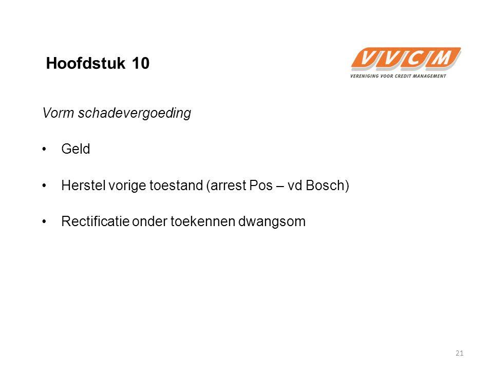 Hoofdstuk 10 Vorm schadevergoeding Geld Herstel vorige toestand (arrest Pos – vd Bosch) Rectificatie onder toekennen dwangsom 21