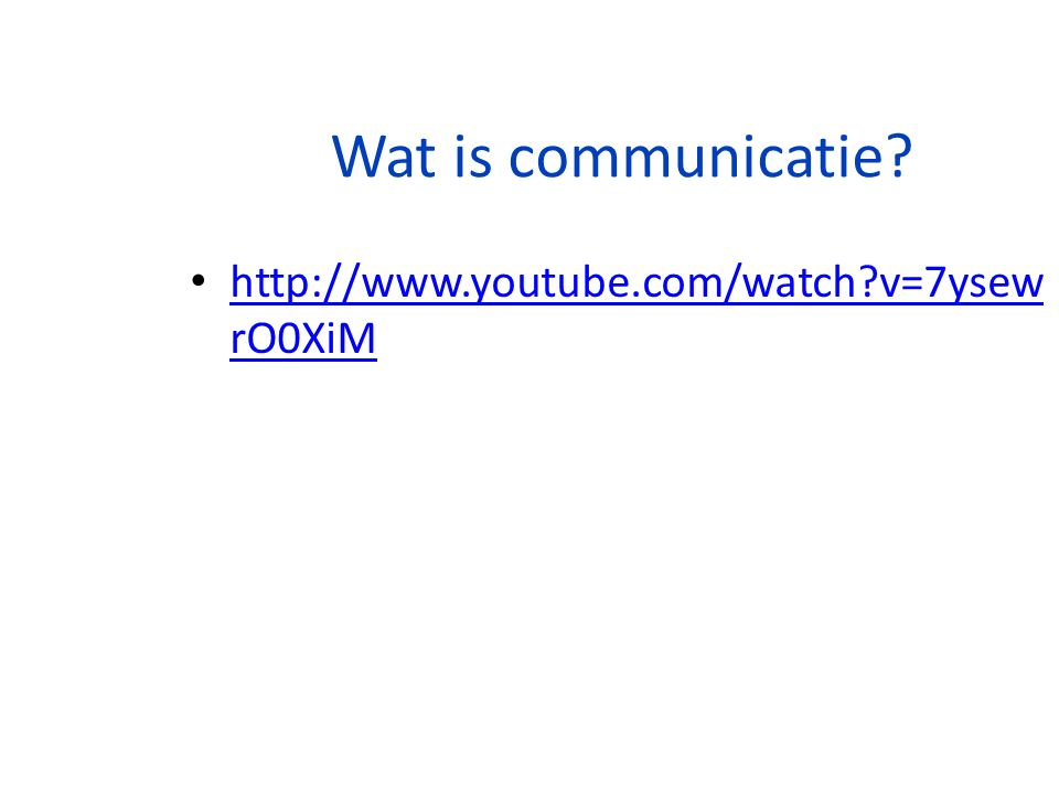 Wat is communicatie? http://www.youtube.com/watch?v=7ysew rO0XiM http://www.youtube.com/watch?v=7ysew rO0XiM