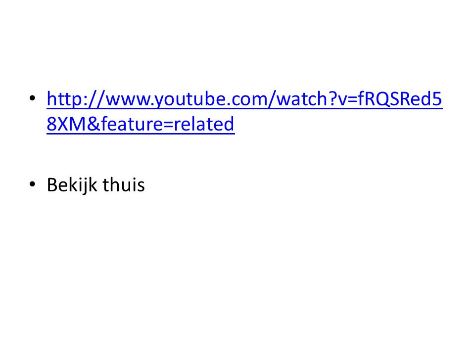 http://www.youtube.com/watch?v=fRQSRed5 8XM&feature=related http://www.youtube.com/watch?v=fRQSRed5 8XM&feature=related Bekijk thuis