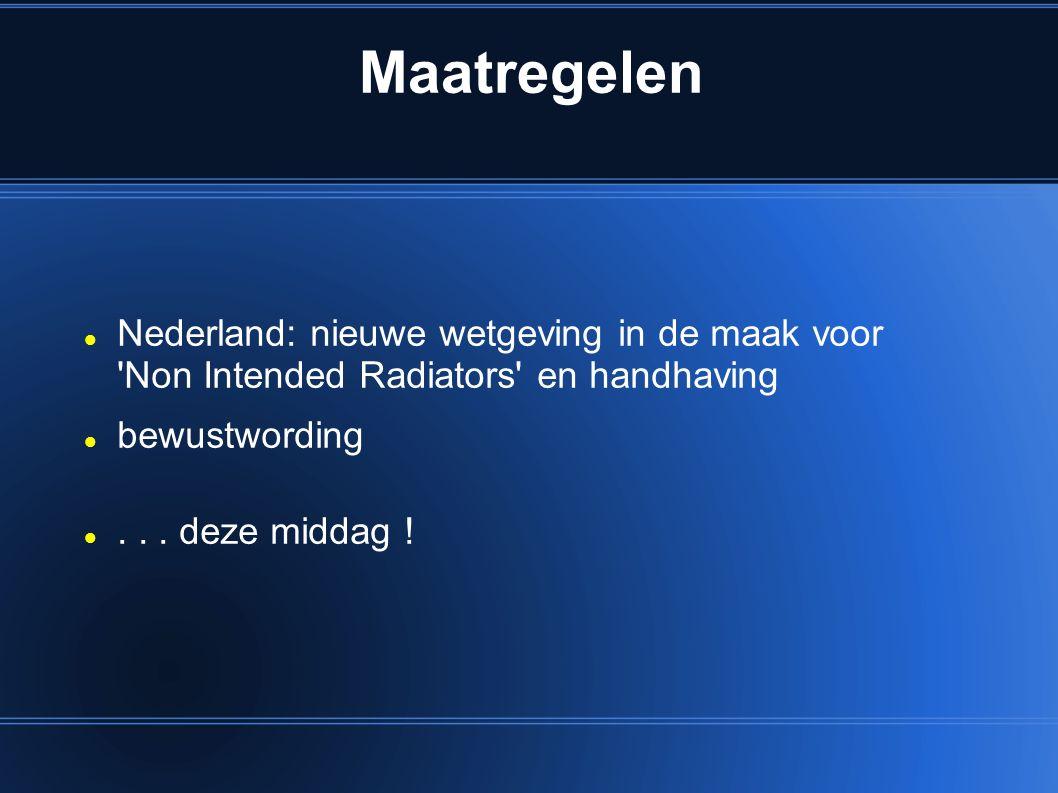 Nederland: nieuwe wetgeving in de maak voor 'Non Intended Radiators' en handhaving bewustwording... deze middag !