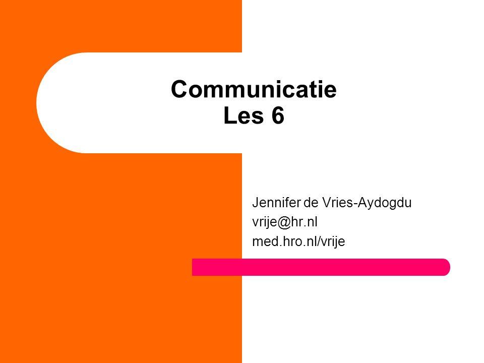 Communicatie Les 6 Jennifer de Vries-Aydogdu vrije@hr.nl med.hro.nl/vrije