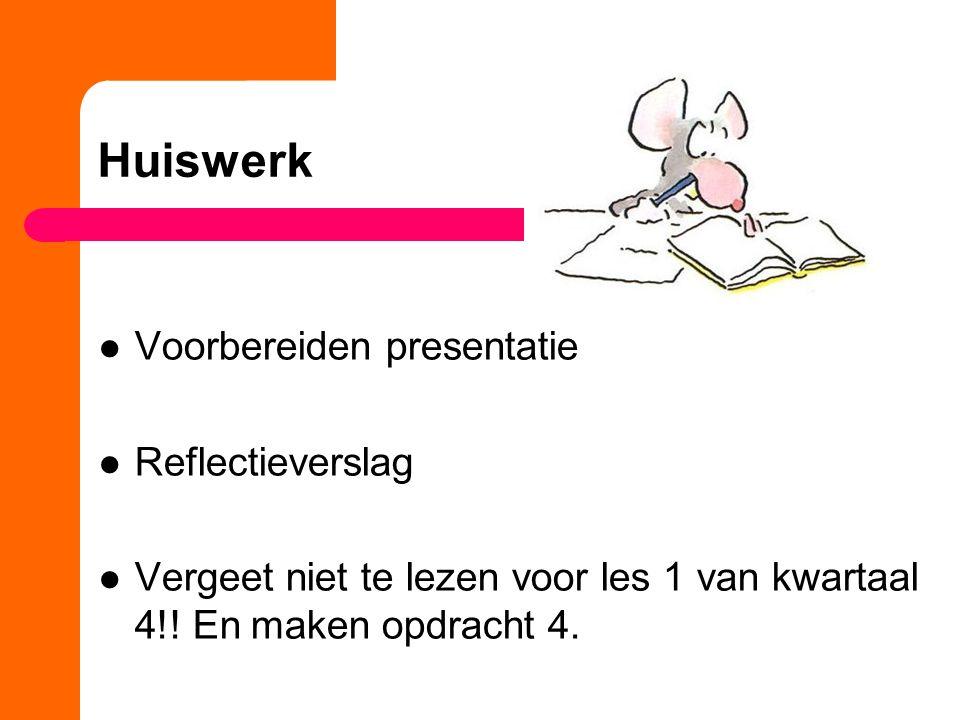 Huiswerk Voorbereiden presentatie Reflectieverslag Vergeet niet te lezen voor les 1 van kwartaal 4!! En maken opdracht 4.