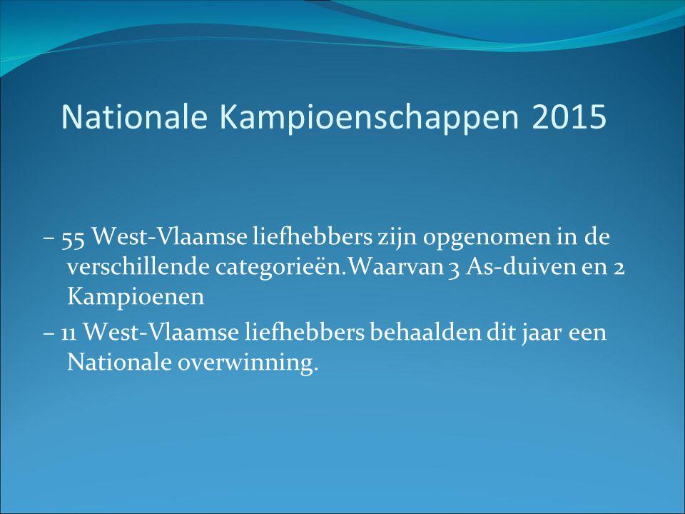 Nationale Kampioenschappen 2015 – 55 West-Vlaamse liefhebbers zijn opgenomen in de verschillende categorieën.Waarvan 3 As-duiven en 2 Kampioenen – 11 West-Vlaamse liefhebbers behaalden dit jaar een Nationale overwinning.