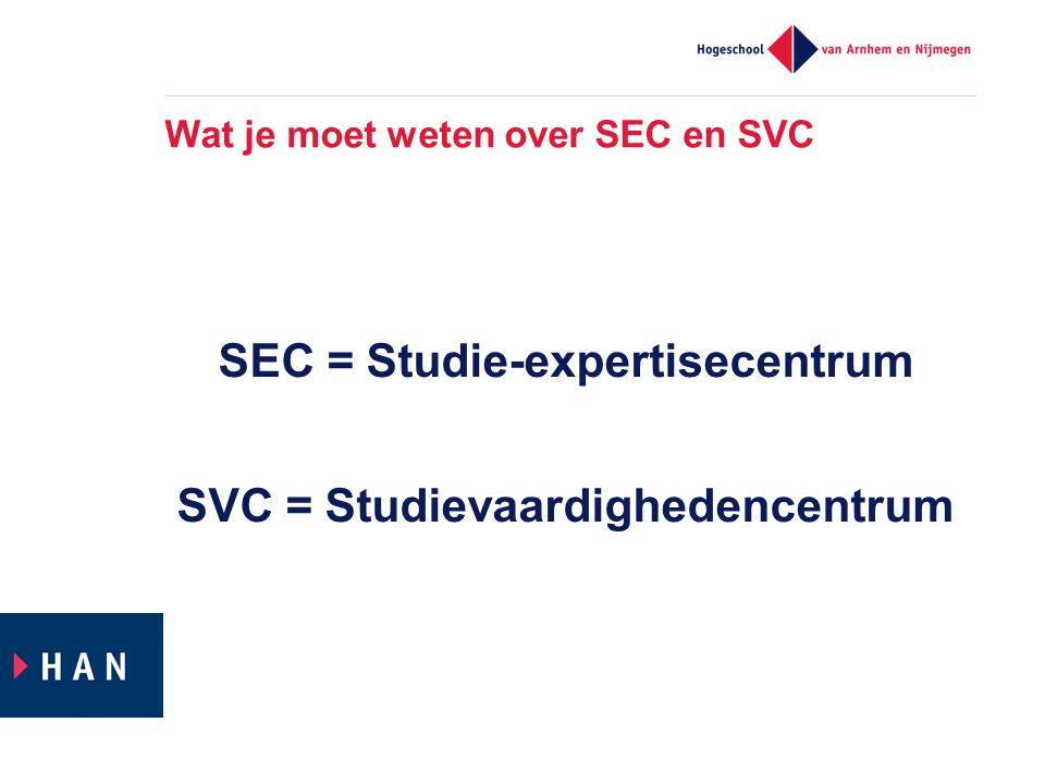 Wat je moet weten over SEC en SVC SEC = Studie-expertisecentrum SVC = Studievaardighedencentrum