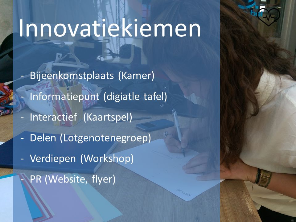 Innovatiekiemen -Bijeenkomstplaats (Kamer) -Informatiepunt (digiatle tafel) -Interactief (Kaartspel) -Delen (Lotgenotenegroep) -Verdiepen (Workshop) -
