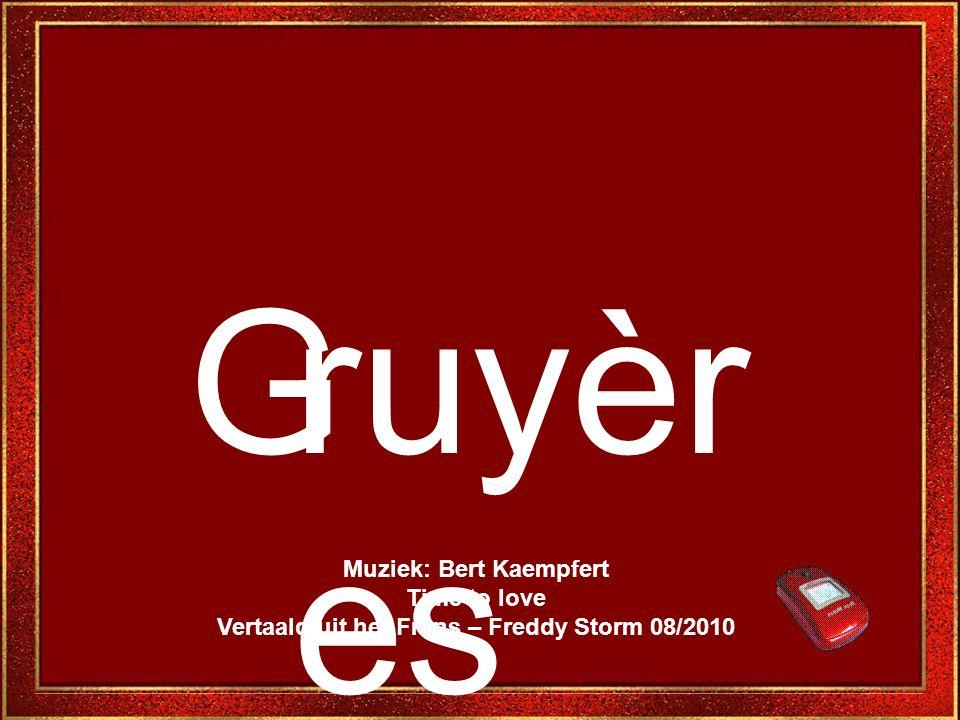 Gruyèr es Muziek: Bert Kaempfert Time to love Vertaald uit het Frans – Freddy Storm 08/2010