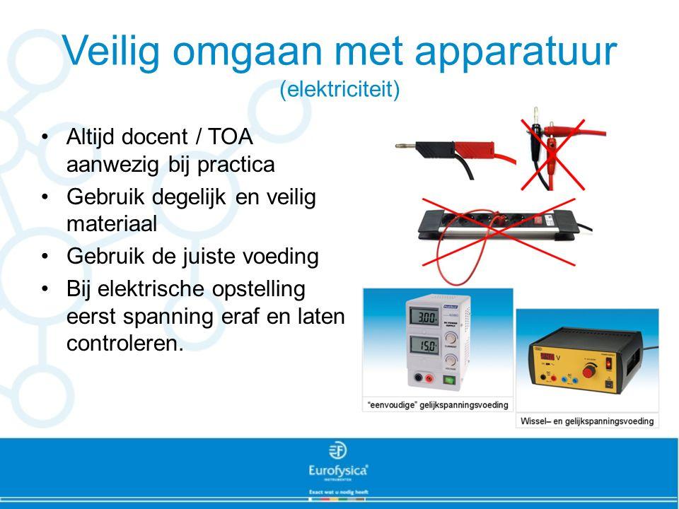 Veilig omgaan met apparatuur (elektriciteit) Altijd docent / TOA aanwezig bij practica Gebruik degelijk en veilig materiaal Gebruik de juiste voeding