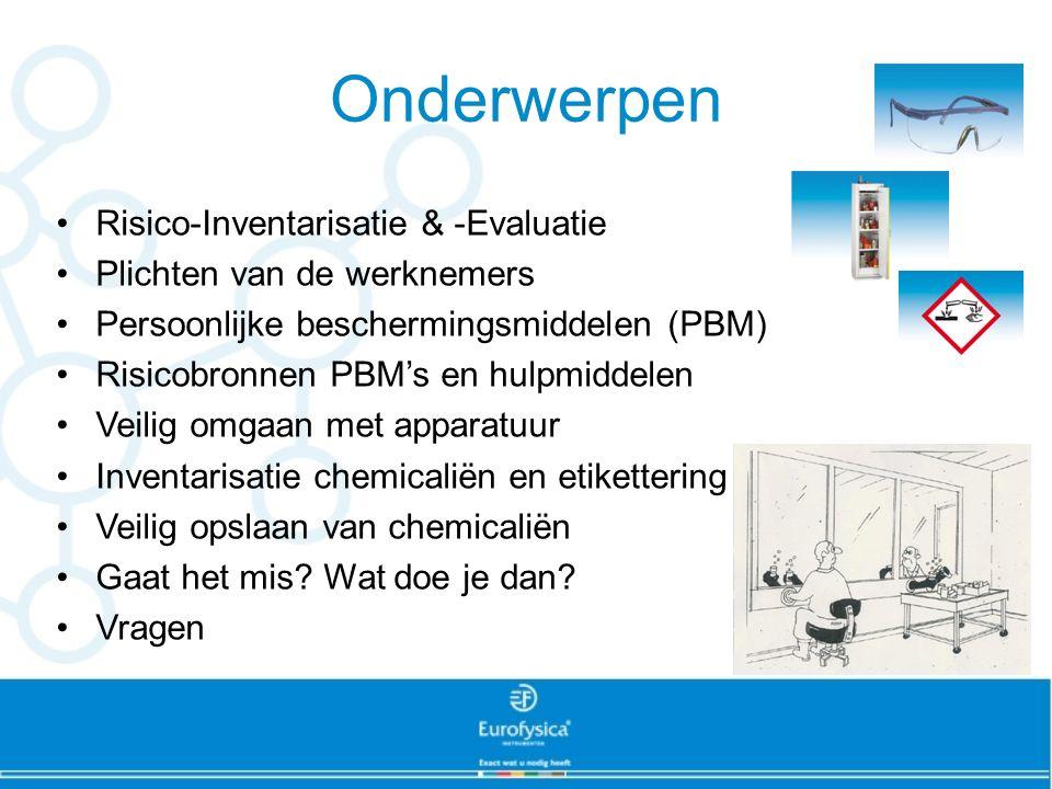 Onderwerpen Risico-Inventarisatie & -Evaluatie Plichten van de werknemers Persoonlijke beschermingsmiddelen (PBM) Risicobronnen PBM's en hulpmiddelen Veilig omgaan met apparatuur Inventarisatie chemicaliën en etikettering Veilig opslaan van chemicaliën Gaat het mis.