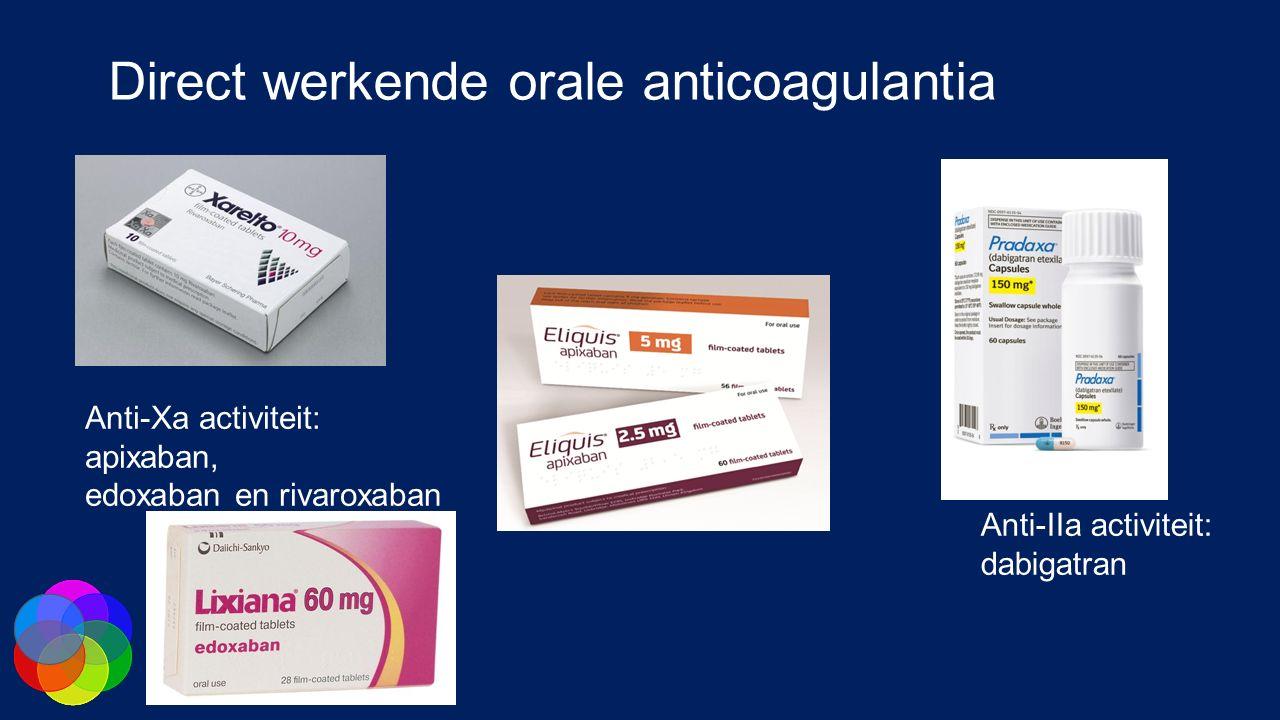 Direct werkende orale anticoagulantia Anti-Xa activiteit: apixaban, edoxaban en rivaroxaban Anti-IIa activiteit: dabigatran