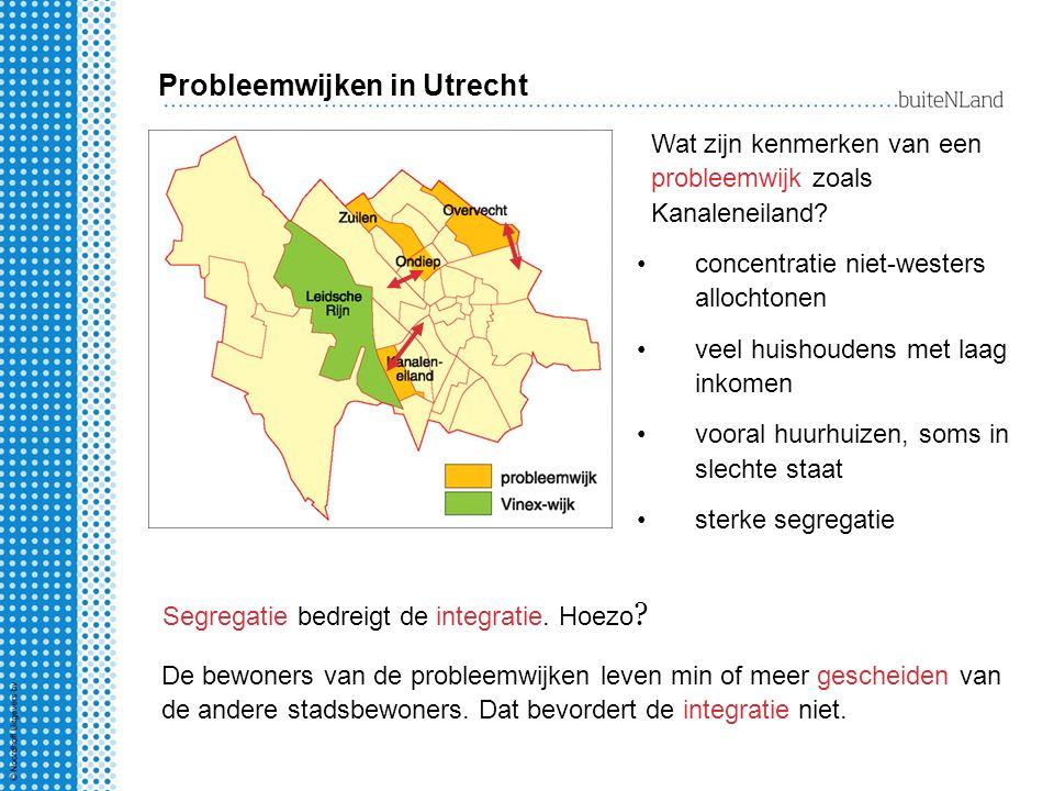 Wat zijn kenmerken van een probleemwijk zoals Kanaleneiland? concentratie niet-westers allochtonen veel huishoudens met laag inkomen vooral huurhuizen