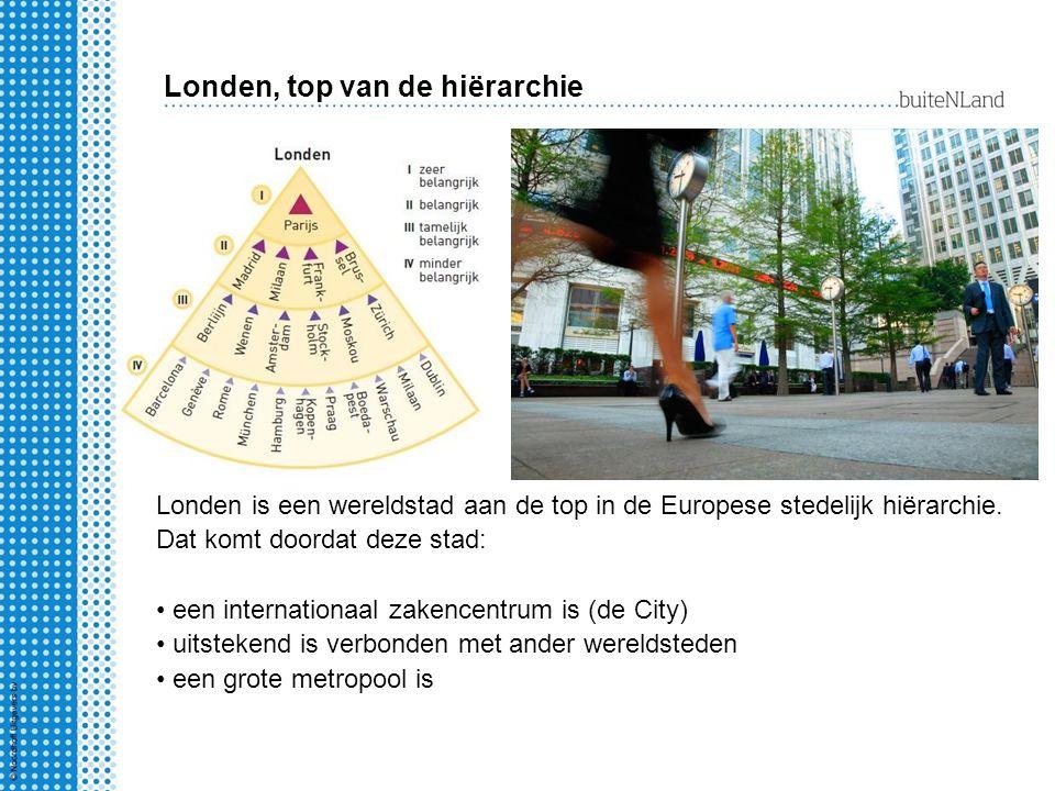 Londen, top van de hiërarchie Londen is een wereldstad aan de top in de Europese stedelijk hiërarchie. Dat komt doordat deze stad: een internationaal
