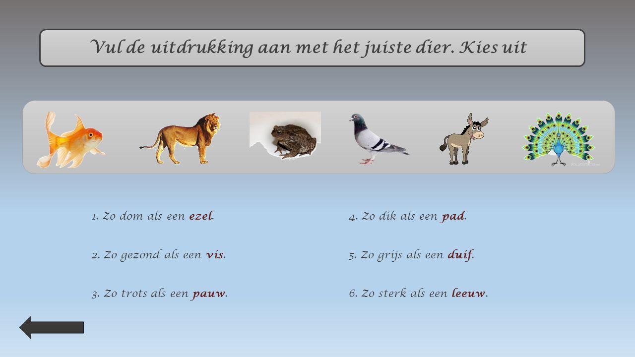 Vul de uitdrukking aan met het juiste dier.Klik op de naam van het dier.