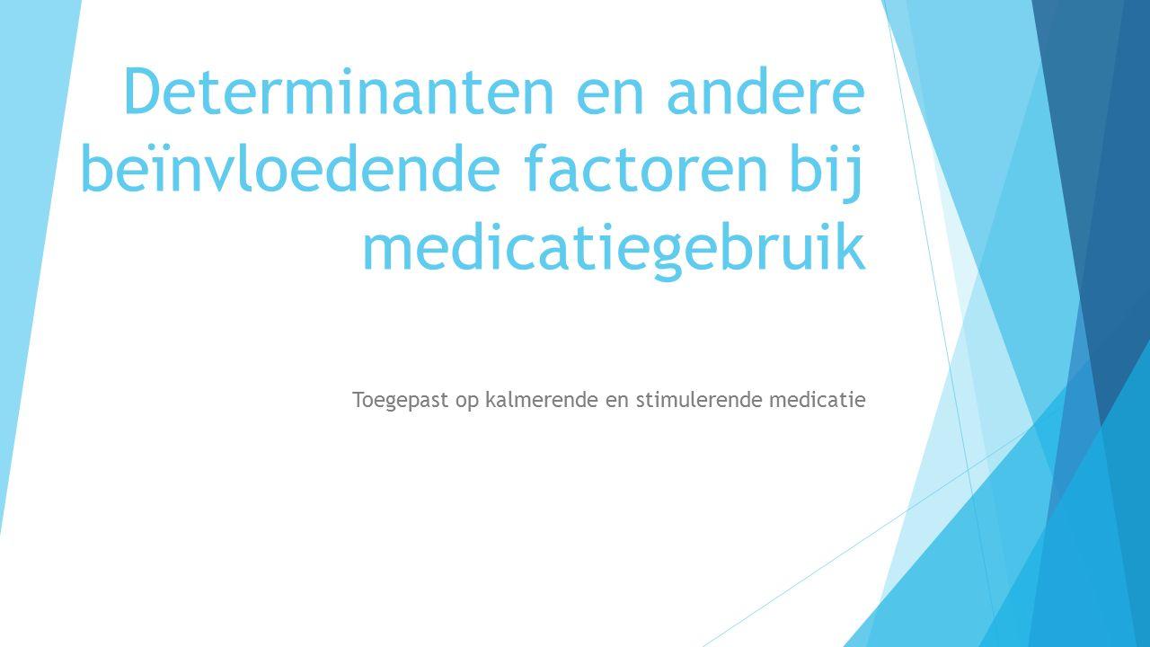 Determinanten en andere beïnvloedende factoren bij medicatiegebruik Toegepast op kalmerende en stimulerende medicatie