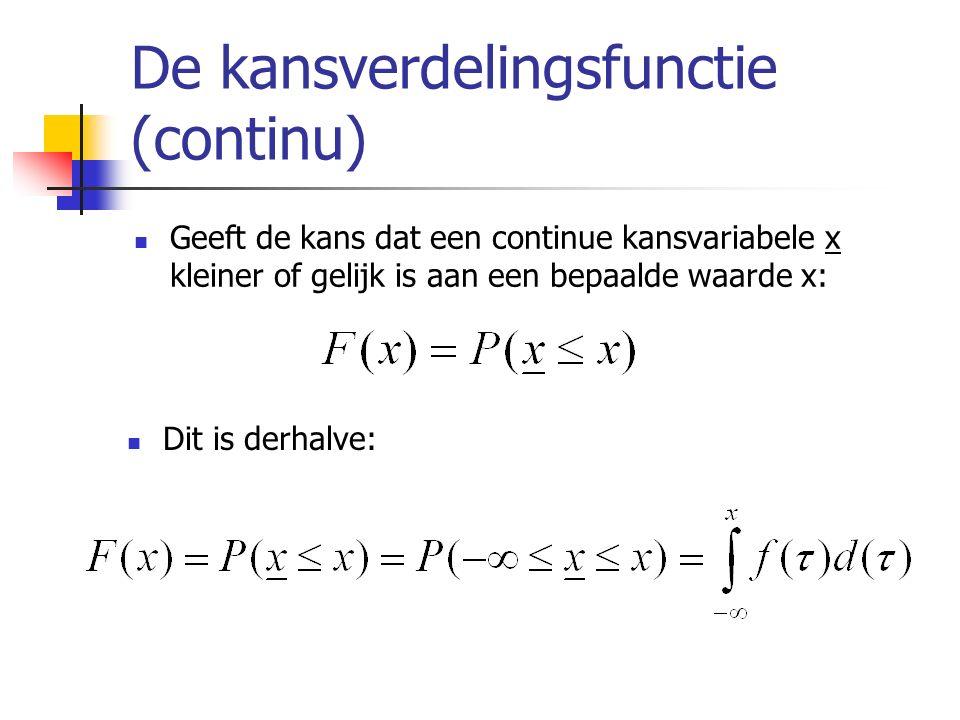 De kansverdelingsfunctie (continu) Geeft de kans dat een continue kansvariabele x kleiner of gelijk is aan een bepaalde waarde x: Dit is derhalve: