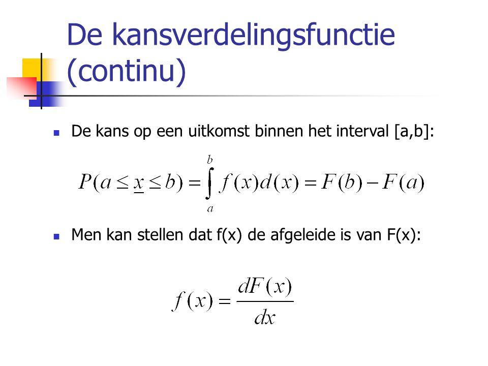 De kansverdelingsfunctie (continu) De kans op een uitkomst binnen het interval [a,b]: Men kan stellen dat f(x) de afgeleide is van F(x):