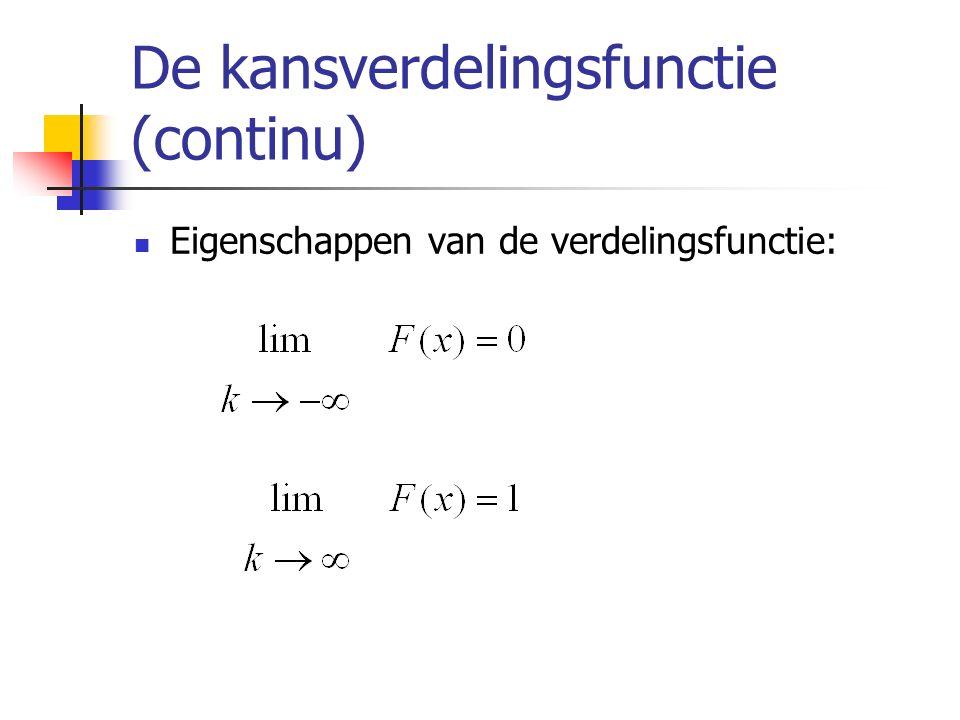 De kansverdelingsfunctie (continu) Eigenschappen van de verdelingsfunctie: