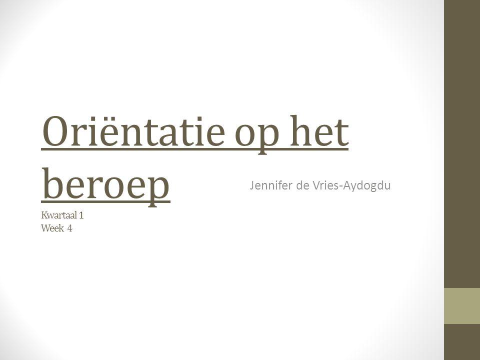 Oriëntatie op het beroep Kwartaal 1 Week 4 Jennifer de Vries-Aydogdu