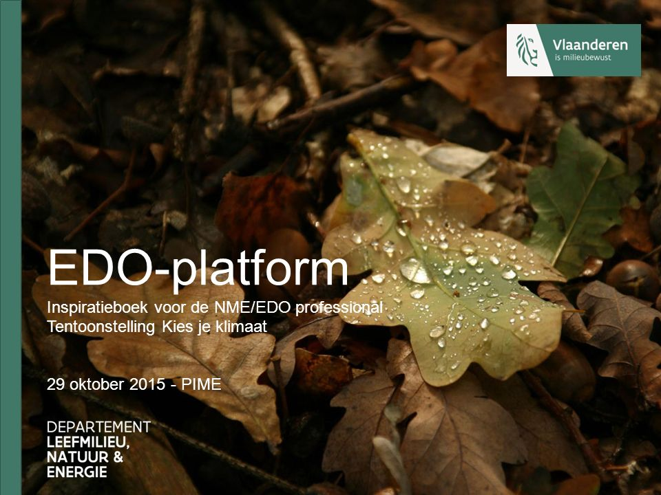EDO-platform Inspiratieboek voor de NME/EDO professional Tentoonstelling Kies je klimaat 29 oktober 2015 - PIME