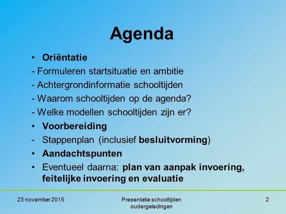 23 november 2015Presentatie schooltijden oudergeledingen 2 Agenda Oriëntatie - Formuleren startsituatie en ambitie - Achtergrondinformatie schooltijde