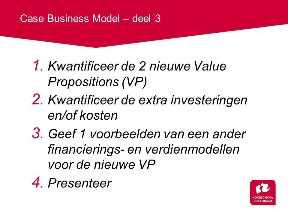 Case Business Model – deel 3 1. Kwantificeer de 2 nieuwe Value Propositions (VP) 2.