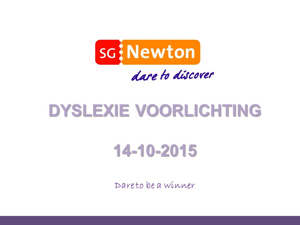 DYSLEXIE VOORLICHTING 14-10-2015 Dare to be a winner
