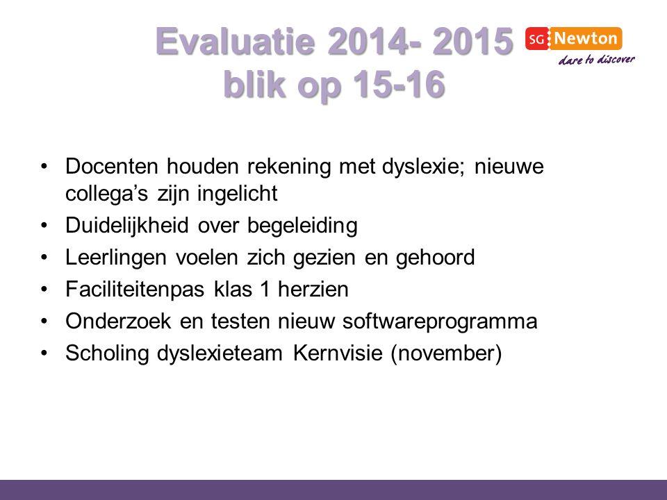 Evaluatie 2014- 2015 blik op 15-16 Docenten houden rekening met dyslexie; nieuwe collega's zijn ingelicht Duidelijkheid over begeleiding Leerlingen vo